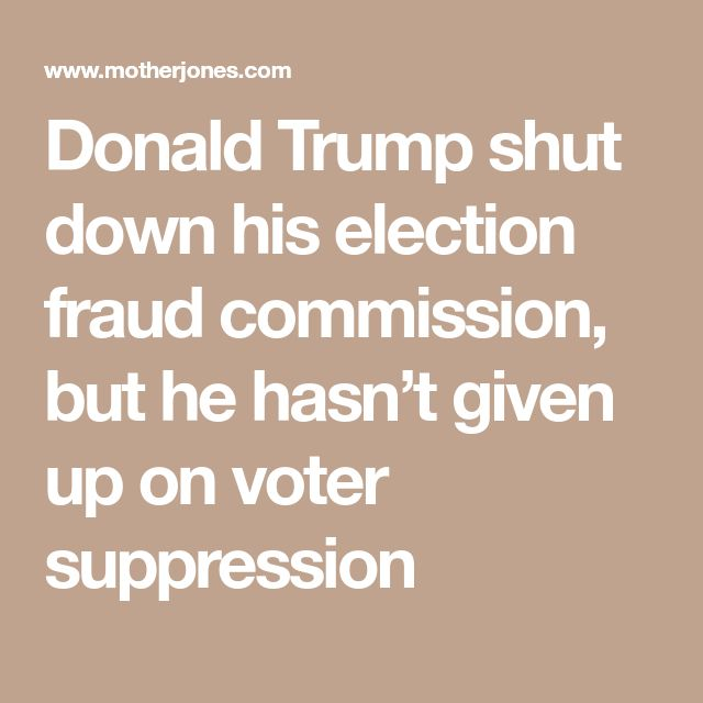 Donald Trump shut down his election fraud commission, but he hasn't given up on voter suppression