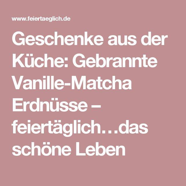 Geschenke aus der Küche: Gebrannte Vanille-Matcha Erdnüsse – feiertäglich…das schöne Leben