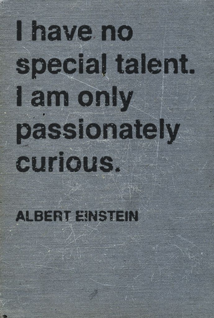Never stop being curious