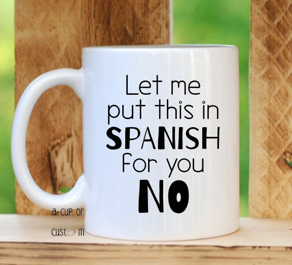 Spanish Coffee Mug - Coffee Gift- Quote Coffee Mug- Spanish - Coffee Mug - Mugs with Quotes - Funny Mug - Mugs with Sayings - Español - Gift by ACupOfCustom on Etsy