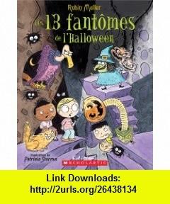 Les 13 Fantomes de LHalloween (Album Illustre) (French Edition) (9782744199516) Robin Muller , ISBN-10: 0439935709  , ISBN-13: 978-2744199516 ,  , tutorials , pdf , ebook , torrent , downloads , rapidshare , filesonic , hotfile , megaupload , fileserve