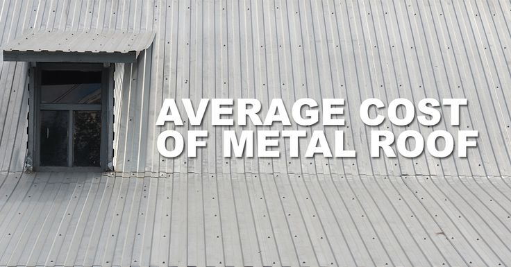 Best 25 Cost Of Metal Roof Ideas On Pinterest