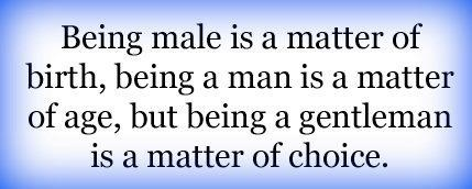 .: Favorit Quotes, Choice, Boys, Wisdom, Being A Gentleman, Word, Births, Living, True Stories