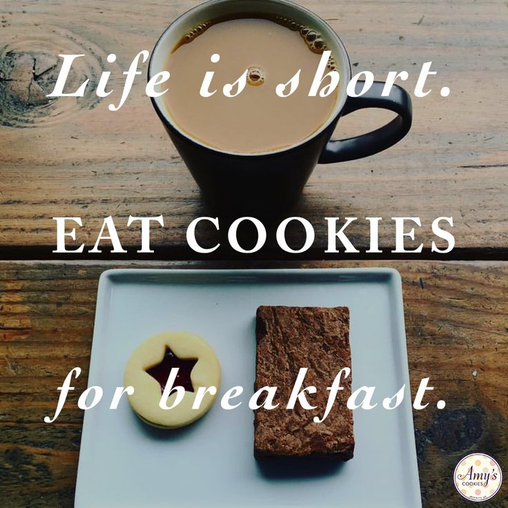Cookie Quotes: Life is short. Eat cookies for breakfast.
