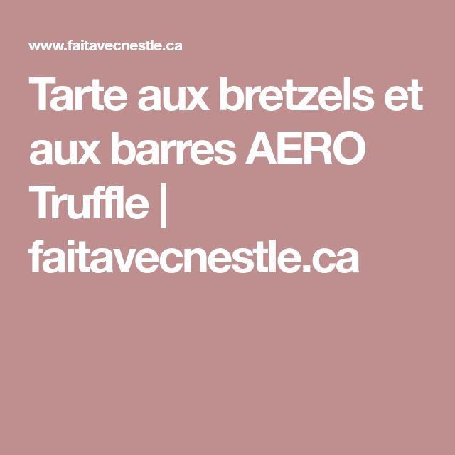 Tarte aux bretzels et aux barres AERO Truffle | faitavecnestle.ca
