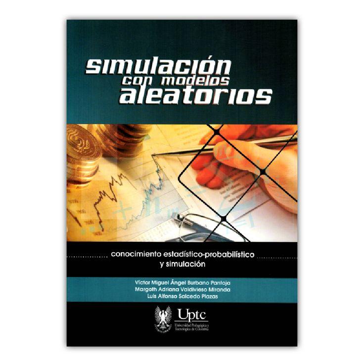 Simulación con modelos aleatorios - Varios - Universidad Pedagógica y Tecnológica de Colombia www.librosyeditores.com Editores y distribuidores.