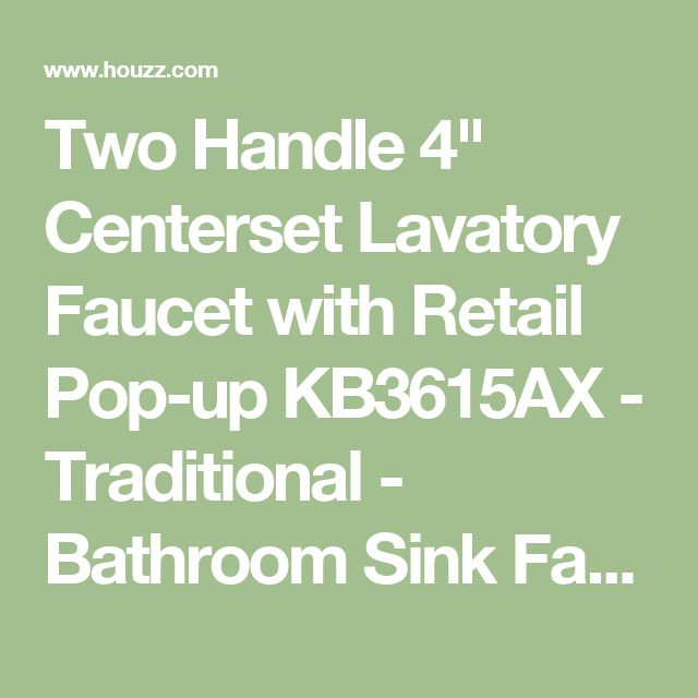 """Two Handle 4"""" Centerset Lavatory Faucet with Retail Pop-up KB3615AX - Traditional - Bathroom Sink Faucets - by The SF Shop Inc"""