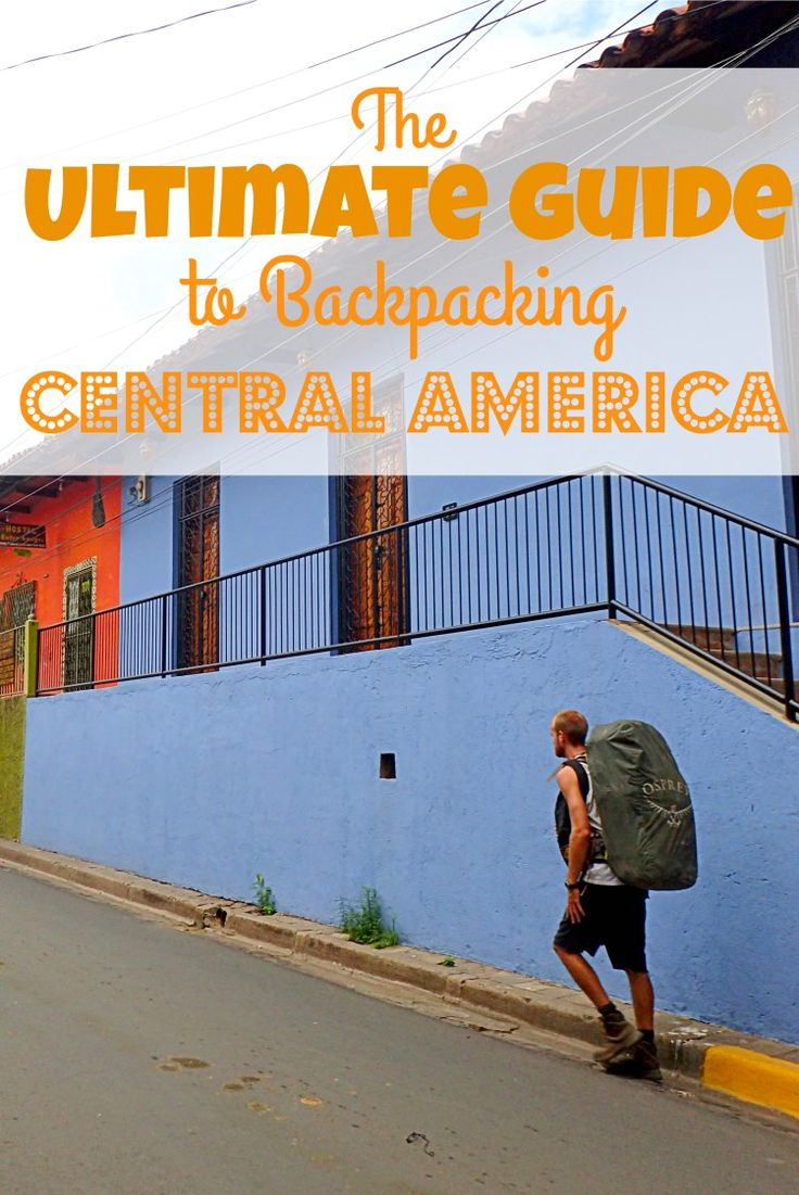 The Ultimate Guide to Backpacking Central America: Everything you need to know about sights, activities, costs, transportation, and safety