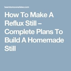 How To Make A Reflux Still – Complete Plans To Build A Homemade Still