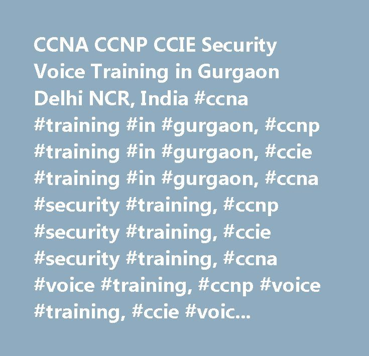 CCNA CCNP CCIE Security Voice Training in Gurgaon Delhi NCR, India #ccna #training #in #gurgaon, #ccnp #training #in #gurgaon, #ccie #training #in #gurgaon, #ccna #security #training, #ccnp #security #training, #ccie #security #training, #ccna #voice #training, #ccnp #voice #training, #ccie #voice #training, #delhi, #delhi #ncr, #gurgaon, #india, #industrial #training #in #gurgaon…