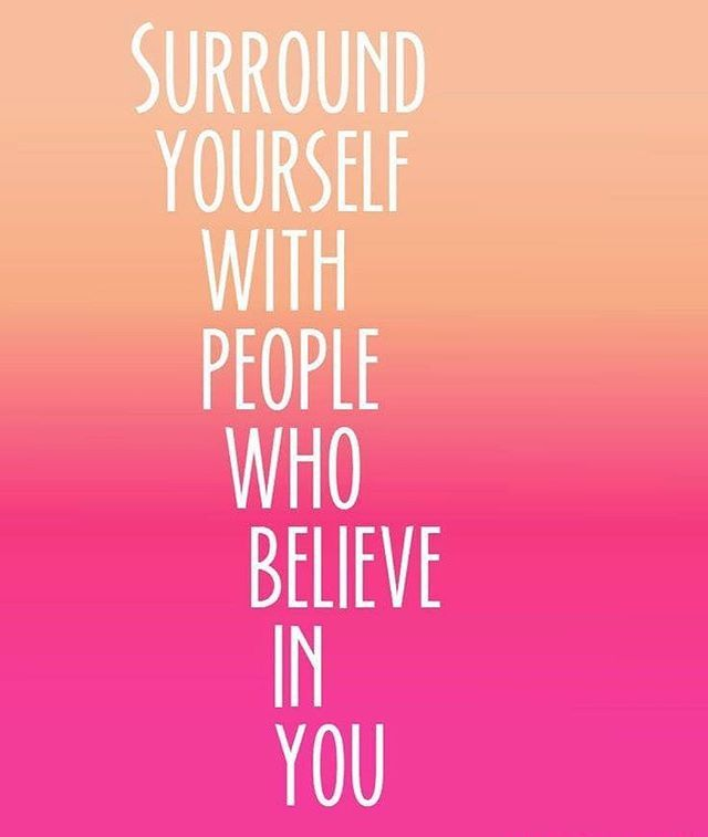 Surround Yourself With People Who Believe In You So When You Begin To Lose Belief In Yourself You Family Support Quotes Discouraged Quotes Other Woman Quotes