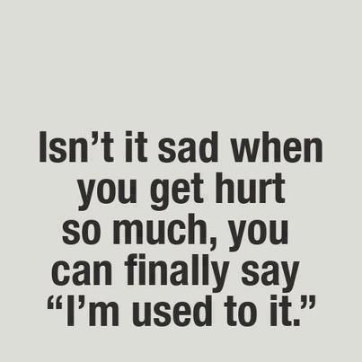 """Isn't it sad when you get hurt so much, you can finally say ""I'm used to it."" "" ➵ Follow for more quotes ✔"