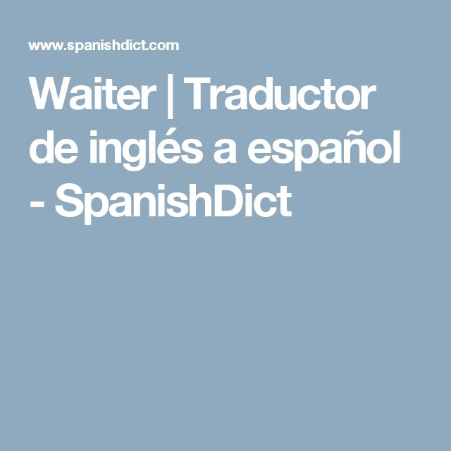Waiter | Traductor de inglés a español - SpanishDict