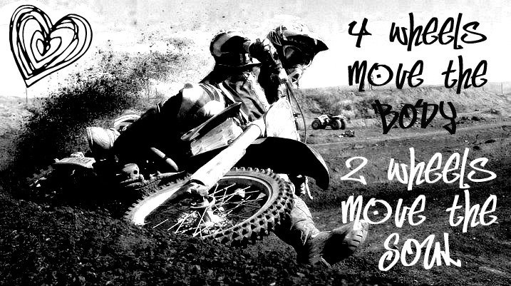 """""""4 wheels move the body, 2 wheels move the soul"""""""