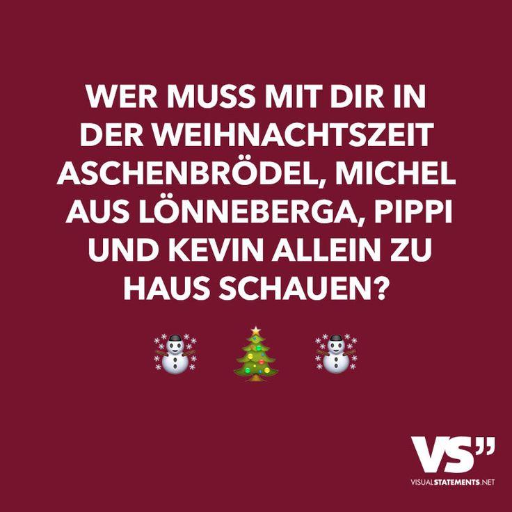 Visual Statements® Wer muss mit dir in der Weihnachtszeit Aschenbrödel, Michel aus Lönneberga, Pippi und Kevin allein zu Haus schauen? Sprüche/ Zitate/ Quotes/ Spaß/ witzig/ lustig/ Fun