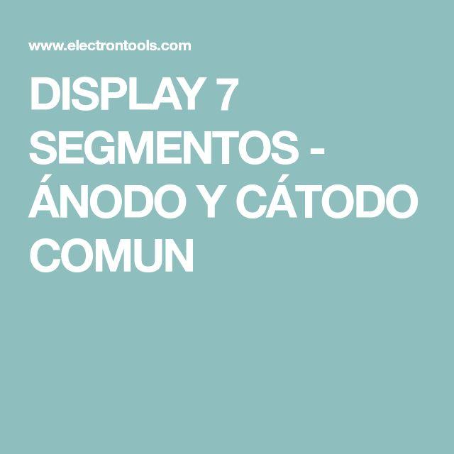 DISPLAY 7 SEGMENTOS - ÁNODO Y CÁTODO COMUN