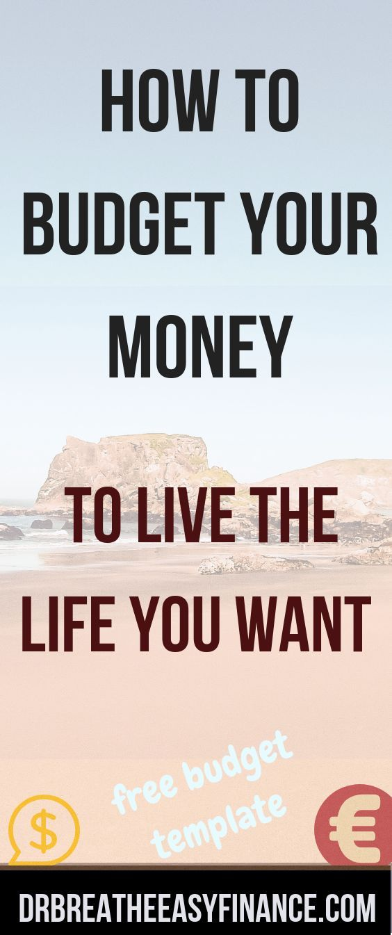 How to Budget Your Money to Live the Life You Want - Free Template
