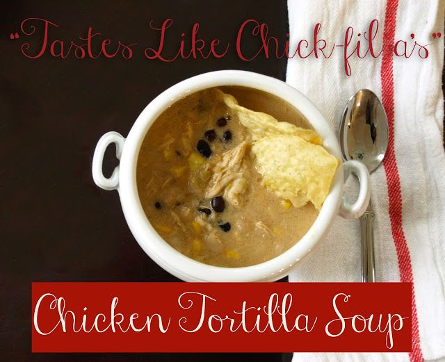 """""""Tastes Like Chick-fil-a's"""" Chicken Tortilla Soup 
