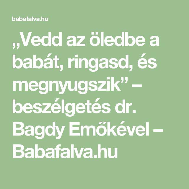 """""""Vedd az öledbe a babát, ringasd, és megnyugszik"""" – beszélgetés dr. Bagdy Emőkével – Babafalva.hu"""