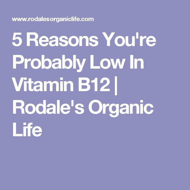 5 Reasons You're Probably Low In Vitamin B12   Rodale's Organic Life