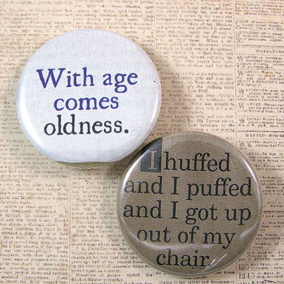 Old Age Humor Pinback Button Set by XOHandworks