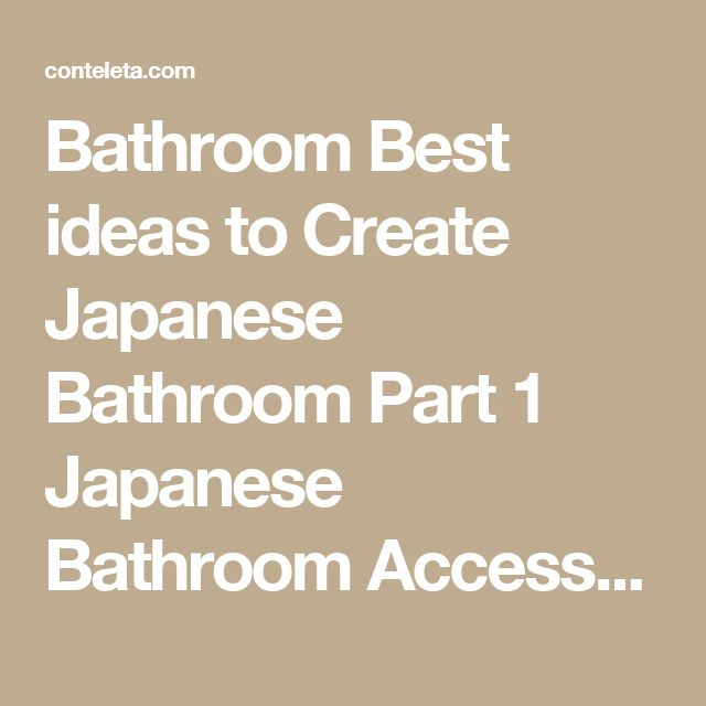 Bathroom Best ideas to Create Japanese Bathroom Part 1 Japanese Bathroom Accessories Uk. Japanese Bathroom Tiles. Japanese Bathroom Layout.