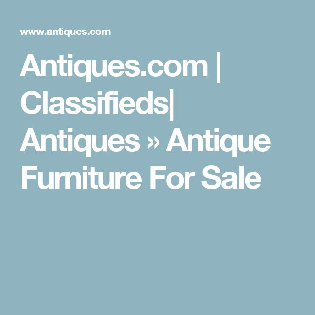 Antiques.com | Classifieds| Antiques » Antique Furniture For Sale
