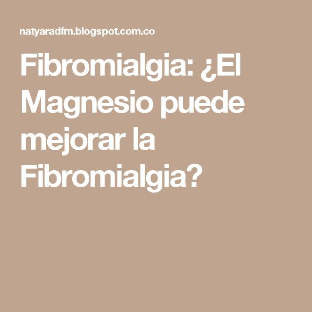 Fibromialgia: ¿El Magnesio puede mejorar la Fibromialgia?