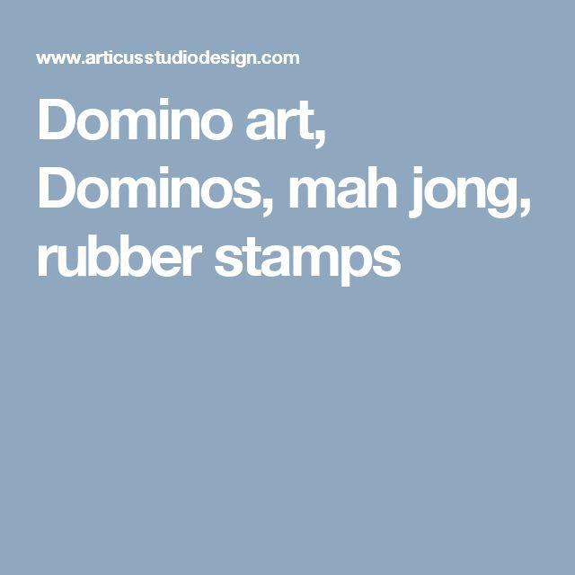 Domino art, Dominos, mah jong, rubber stamps