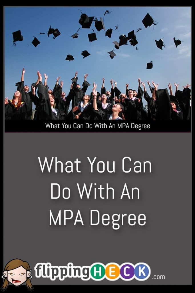 What You Can Do With An MPA Degree If you're looking to improve your career then you might want to consider a Master of Public Administration degree - there's many things you can do with a MPA degree and we look at some of the career prospects in this article. View Full Article: https://www.flippingheck.com/what-you-can-do-with-an-mpa-degree?utm_content=buffer76dd3&utm_medium=social&utm_source=pinterest.com&utm_campaign=buffer