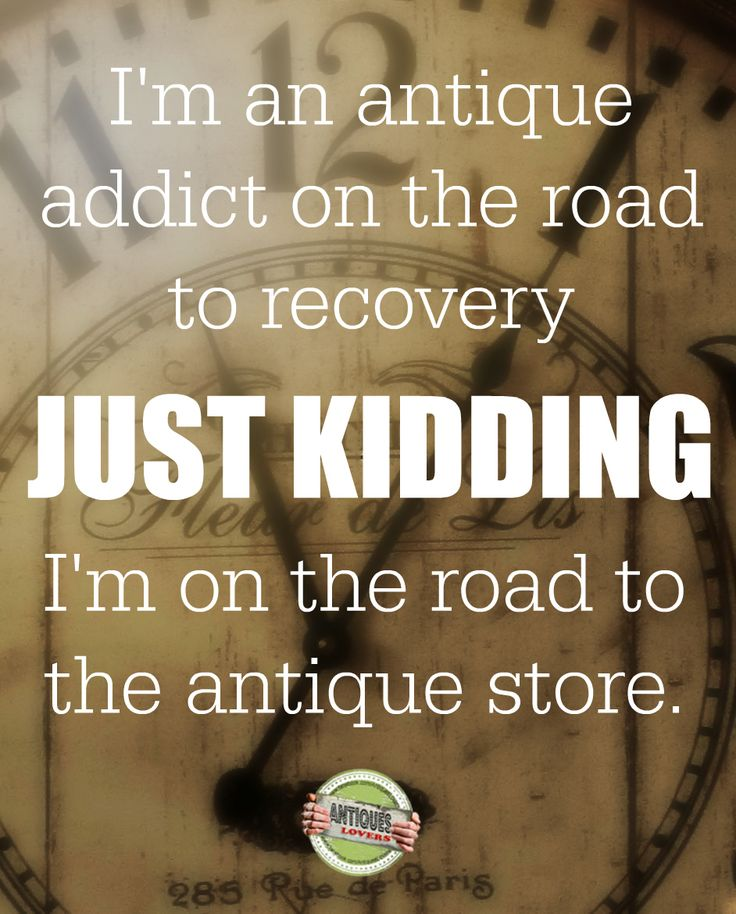 Antiques Lovers Facebook Quotes Top 5 I'm an antique addict