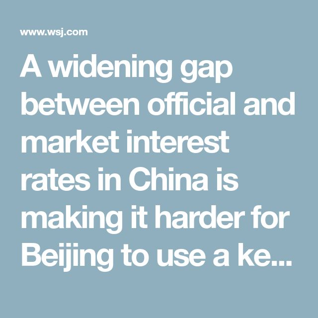 A widening gap between official and market interest rates in China is making it harder for Beijing to use a key policy tool to manage the world's second-largest economy.