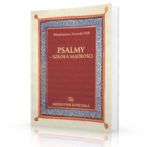 Włodzimierz Zatorski OSB Psalmy - szkoła mądrości  http://tyniec.com.pl/product_info.php?cPath=1&products_id=917