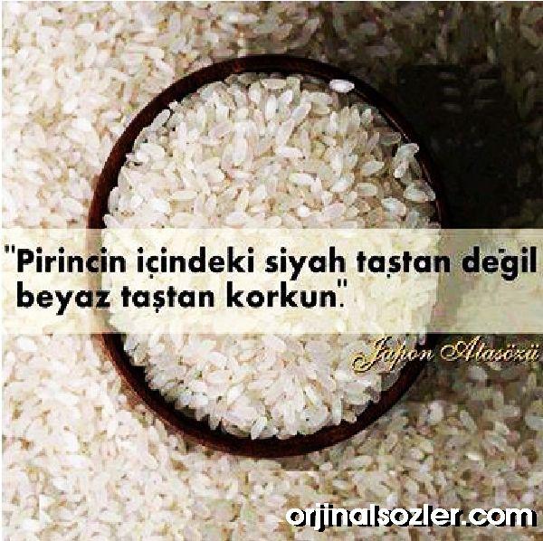 Pirincin içindeki siyah taştan değil beyaz taştan korkun.
