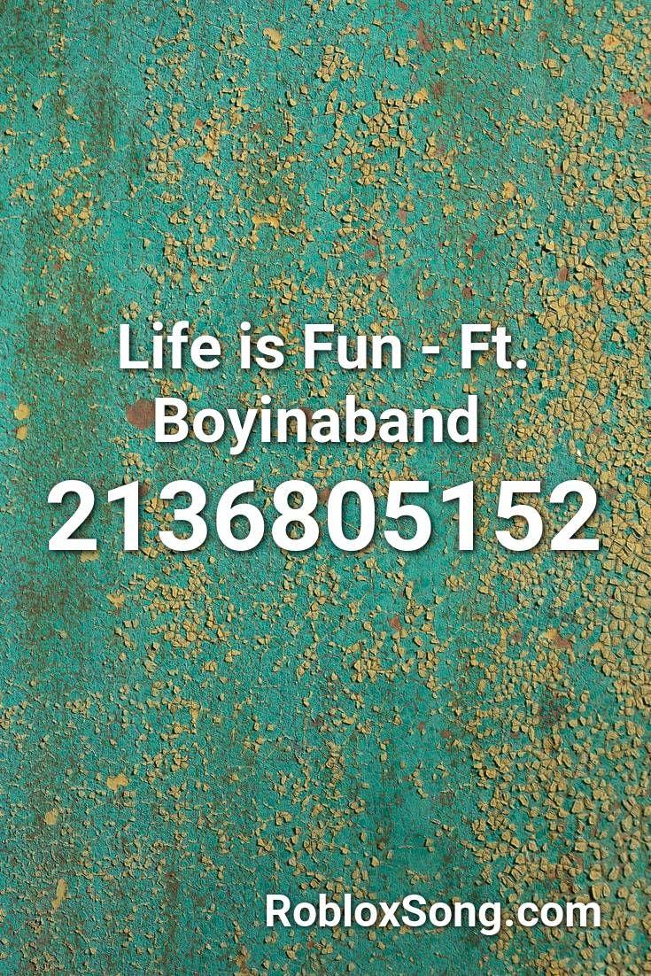 Life Is Fun Ft Boyinaband Roblox Id Roblox Music Codes Roblox Life Is Good Songs