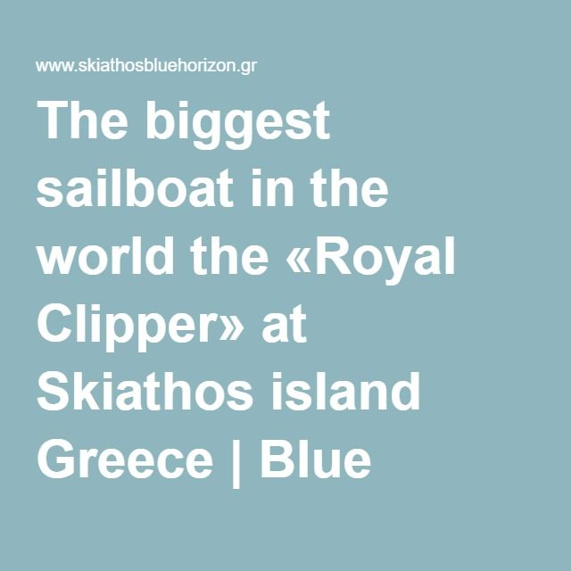 The biggest sailboat in the world the «Royal Clipper» at Skiathos island Greece | Blue Horizon Studios Blog