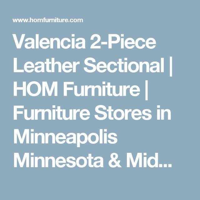 Valencia 2 Piece Leather Sectional | HOM Furniture | Furniture Stores In  Minneapolis Minnesota U0026