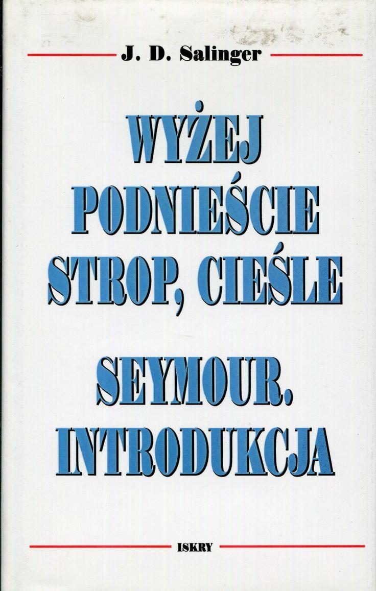 """""""Wyżej podniecie strop, cieśle"""" and """"Seymour. Introdukcja"""" Jerome Dawid Salinger Translated by Maria Skibniewska Cover by Lidia Michalak Published by Wydawnictwo Iskry 1996"""