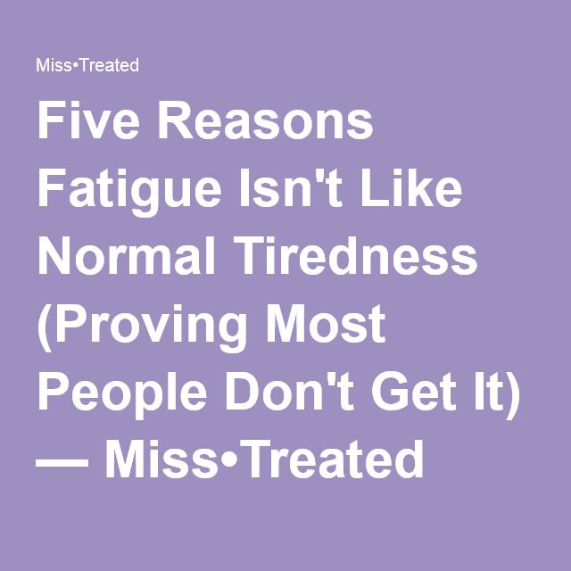Five Reasons Fatigue Isn't Like Normal Tiredness (Proving Most People Don't Get It) — Miss•Treated