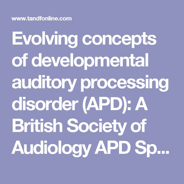 Evolving concepts of developmental auditory processing disorder (APD): A British Society of Audiology APD Special Interest Group 'white paper': International Journal of Audiology: Vol 52, No 1