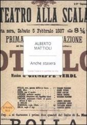 Alberto Mattioli, Anche stasera. Come l'opera ti cambia la vita.