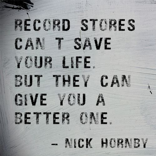 Record Stores are like another home. (Nick Hornby quote)