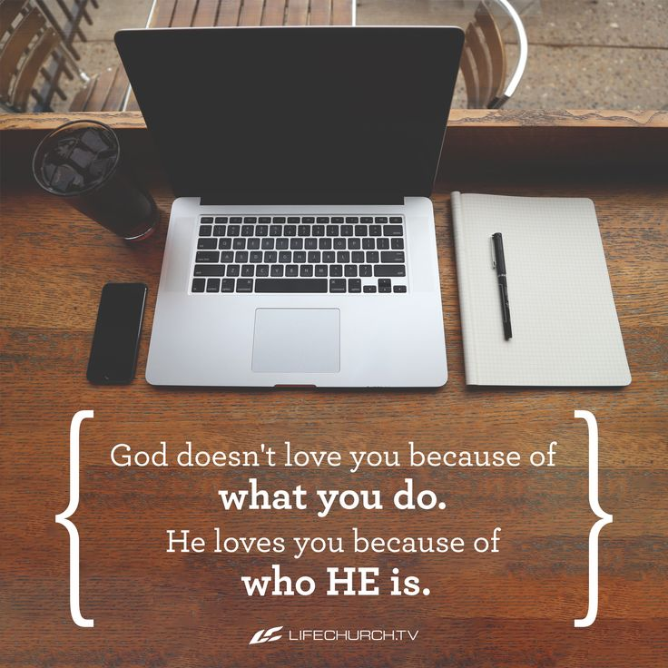 """""""God doesn't love you because of what you do.  He loves you because of who He is."""" - Craig Groeschel from week 4 of the LifeChurch.tv series """"God Never Said That"""""""