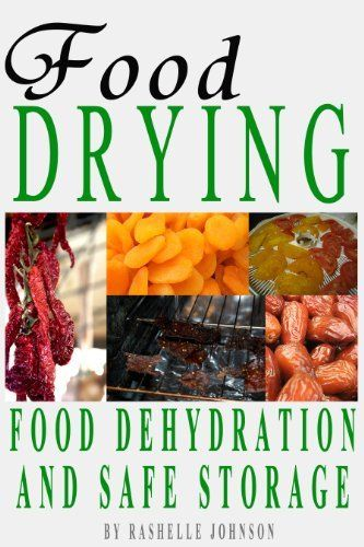Free for now - Food Drying: Food Dehydration and Safe Storage by Rashelle Johnson.