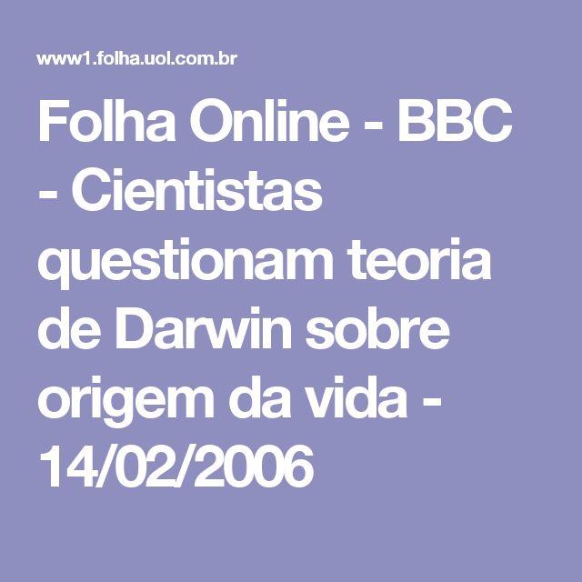 Folha Online - BBC - Cientistas questionam teoria de Darwin sobre origem da vida - 14/02/2006
