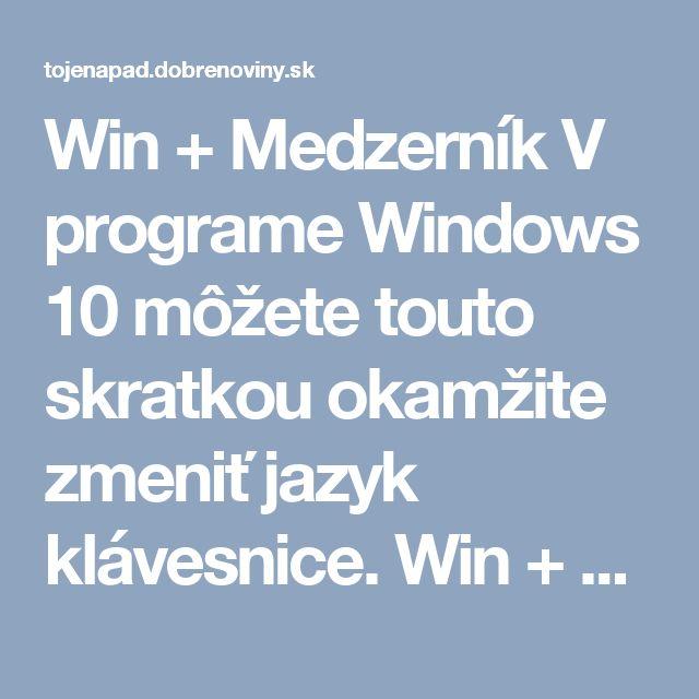 Win + Medzerník V programe Windows 10 môžete touto skratkou okamžite zmeniť jazyk klávesnice. Win + šípky Skratka Win + šípka dole umožní minimalizovanie okna a šípka hore jeho otvorenie na celú obrazovku. Skratkou so šípkami doprava a doľava posúvate otvorené okno na jednu alebo na druhú stranu.