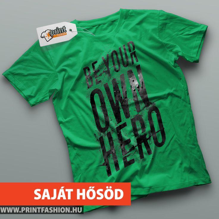 SAJÁT HŐSÖD - Egyedi feliratos póló! WEBSHOP: http://printfashion.hu/mintak/reszletek/sajat-hosod/ferfi-polo/