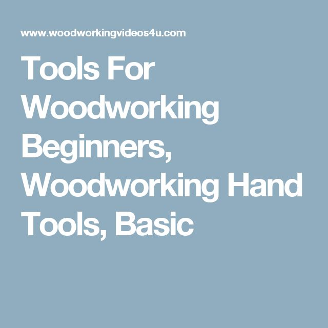 Tools For Woodworking Beginners, Woodworking Hand Tools, Basic