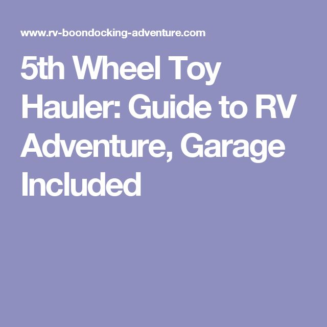 5th Wheel Toy Hauler: Guide to RV Adventure, Garage Included