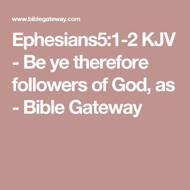 Ephesians5:1-2 KJV - Be ye therefore followers of God, as - Bible Gateway